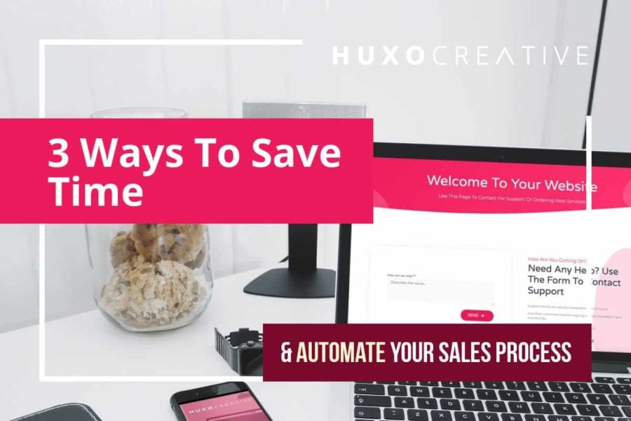 3 Ways To Save Time and Automate Your Sales Process